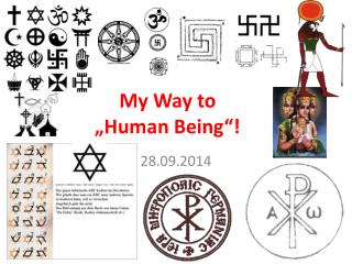"My Way to  ""Human Being""!"