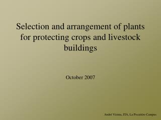 Selection and arrangement of plants for protecting crops and livestock buildings  October 2007