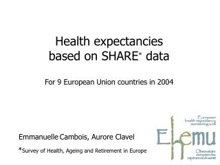 Emmanuelle Cambois, Aurore Clavel        * Survey of Health, Ageing and Retirement in Europe