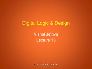 Digital Logic & Design Vishal Jethva Lecture 13