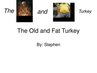 The Old and Fat Turkey