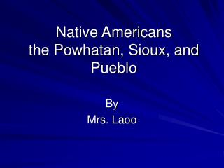 Native Americans the Powhatan, Sioux, and Pueblo