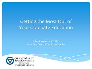 Getting the Most Out of  Your Graduate Education