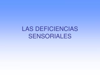 LAS DEFICIENCIAS SENSORIALES