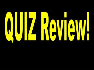 QUIZ Review !
