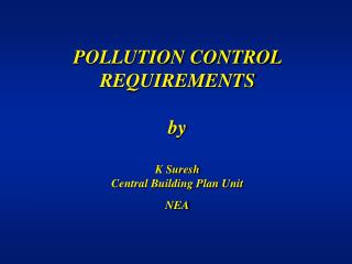 POLLUTION CONTROL REQUIREMENTS   by  K Suresh Central Building Plan Unit NEA