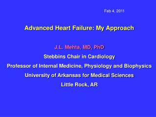 Advanced Heart Failure: My Approach J.L. Mehta, MD, PhD Stebbins Chair in Cardiology