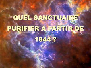 QUEL SANCTUAIRE  PURIFI ER A PARTIR DE  1844 ?