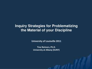 Inquiry Strategies for  Problematizing the Material of your Discipline