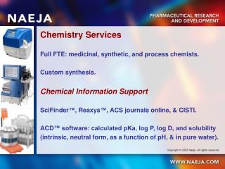 Chemistry Services Full FTE: medicinal, synthetic, and process chemists. Custom synthesis.