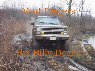 Mud Diggers By: Billy  Degitz