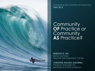 Community  OF  Practice  or Community  AS  Practice?