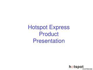 Hotspot Express Product Presentation