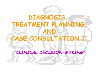 DIAGNOSIS, TREATMENT PLANNING, AND CASE CONSULTATION I