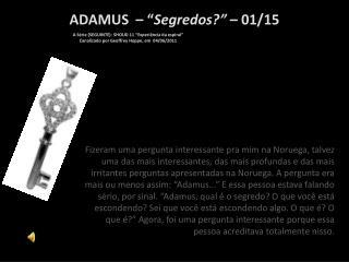 "ADAMUS  – "" Segredos?""  – 01/15"