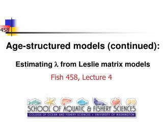 Age-structured models (continued): Estimating  l  from Leslie matrix models