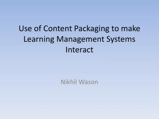 Use of Content Packaging to make Learning Management Systems Interact