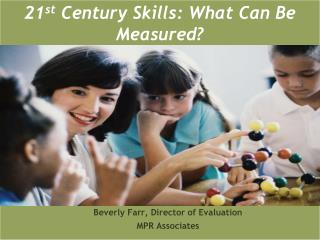21 st  Century Skills: What Can Be Measured?