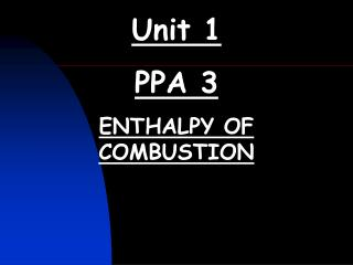 Unit 1 PPA 3 ENTHALPY OF COMBUSTION