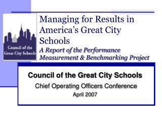Managing for Results in America's Great City Schools A Report of the Performance Measurement & Benchmarking Project