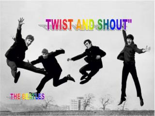TWIST AND SHOUT""