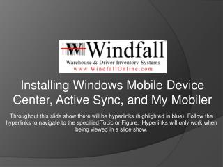 Installing Windows Mobile Device  C enter, Active Sync, and My  Mobiler