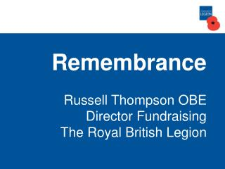 Remembrance Russell Thompson OBE Director Fundraising The Royal British Legion