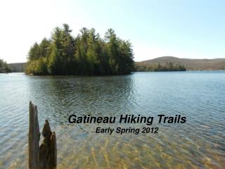 Gatineau Hiking Trails Early Spring 2012