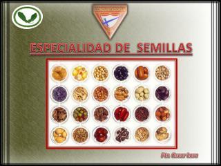 ESPECIALIDAD DE  SEMILLAS