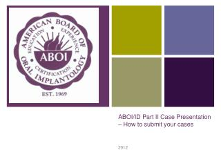 ABOI/ID Part II Case Presentation – How to submit your cases