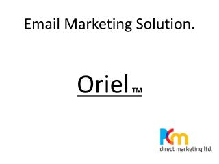 Email Marketing Solution. Oriel TM