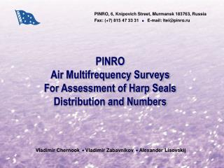 PINRO  Air Multifrequency Surveys  For Assessment of Harp Seals Distribution and Numbers