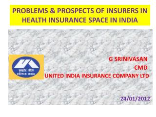 PROBLEMS & PROSPECTS OF INSURERS IN HEALTH INSURANCE SPACE IN INDIA
