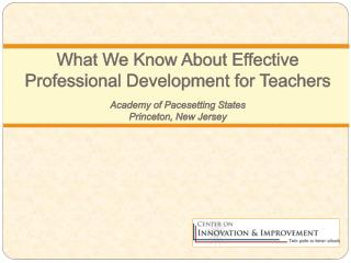What We Know About Effective Professional Development for Teachers Academy of Pacesetting States Princeton, New Jersey