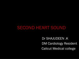 SECOND HEART SOUND                                Dr SHAJUDEEN .K