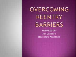 Overcoming Reentry barriers