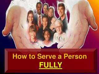 How to Serve a Person  FULLY