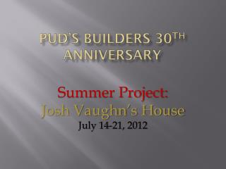 Pud's Builders 30 th  Anniversary