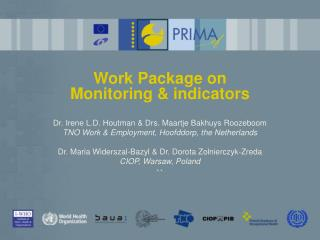 Work Package on Monitoring & indicators Dr. Irene L.D. Houtman & Drs. Maartje Bakhuys Roozeboom