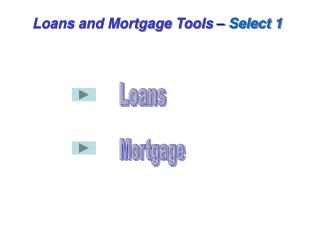Loans and Mortgage Tools  –  Select 1