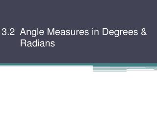 3.2  Angle Measures in Degrees & 	 Radians