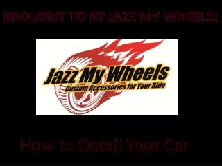 BROUGHT TO BY JAZZ MY WHEELS:
