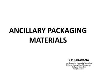 ANCILLARY PACKAGING MATERIALS