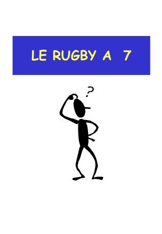 LE RUGBY A  7