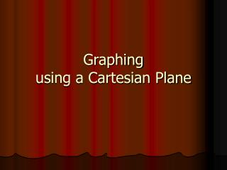 Graphing using a Cartesian Plane