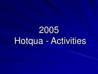 2005 Hotqua  - Activities