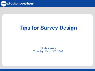Tips for Survey Design StudentVoice Tuesday, March 17, 2009