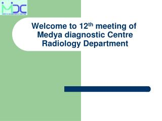 Welcome to 12 th  meeting of  Medya diagnostic Centre Radiology Department