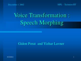 Voice Transformation : Speech Morphing