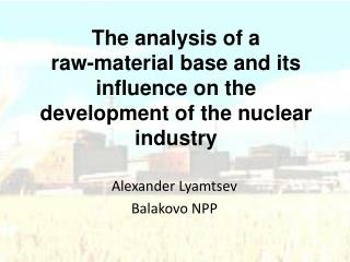The analysis of a raw-material base and its influence on the development of the nuclear industry